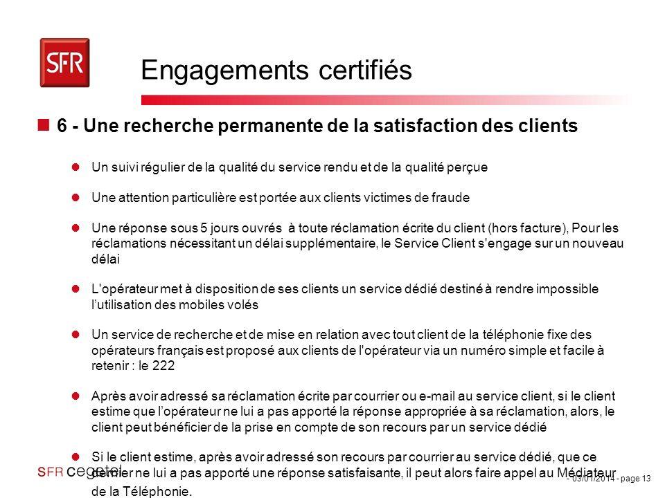 - 03/01/2014 - page 13 Engagements certifiés 6 - Une recherche permanente de la satisfaction des clients Un suivi régulier de la qualité du service re