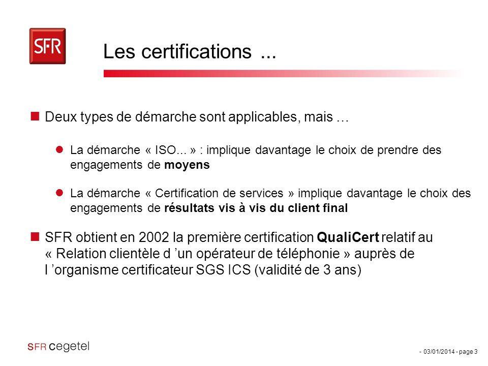 - 03/01/2014 - page 3 Les certifications... Deux types de démarche sont applicables, mais … La démarche « ISO... » : implique davantage le choix de pr