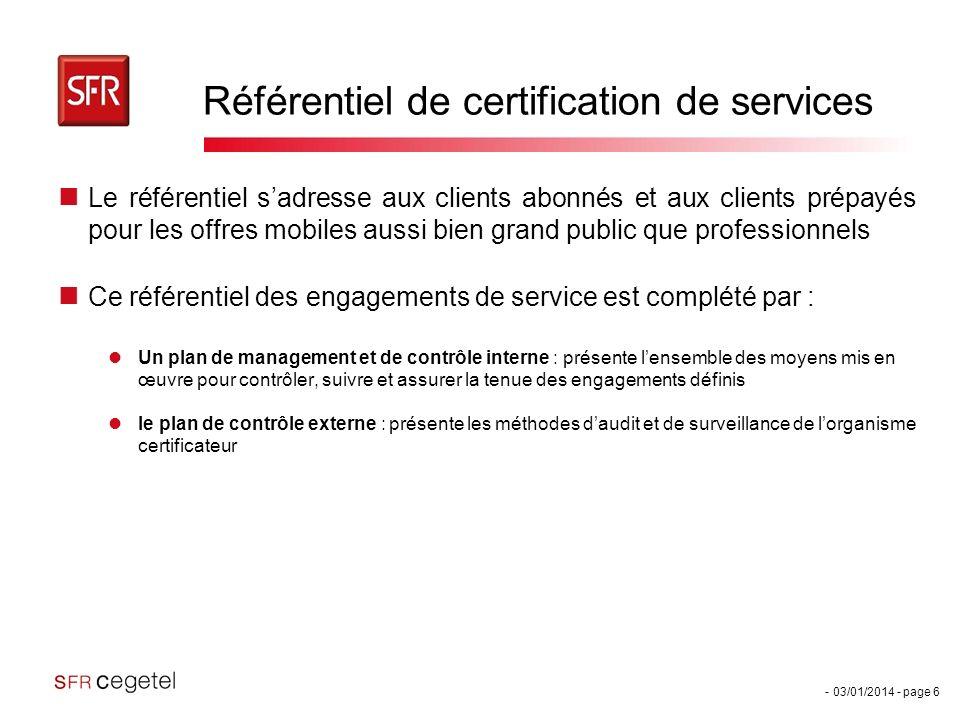 - 03/01/2014 - page 6 Référentiel de certification de services Le référentiel sadresse aux clients abonnés et aux clients prépayés pour les offres mob