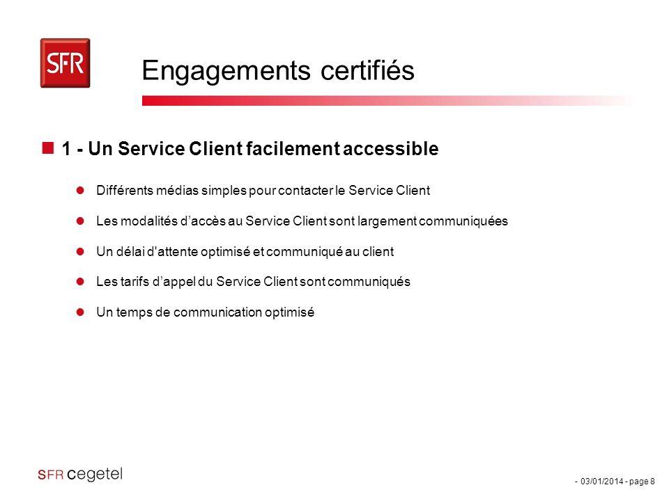 - 03/01/2014 - page 8 Engagements certifiés 1 - Un Service Client facilement accessible Différents médias simples pour contacter le Service Client Les