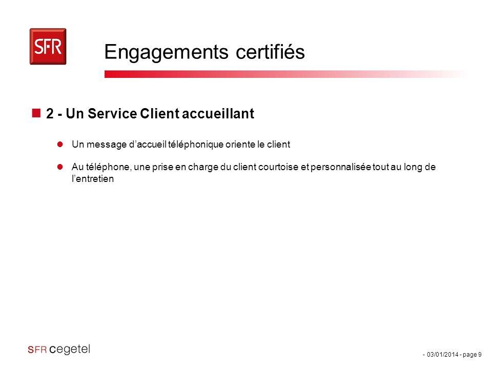 - 03/01/2014 - page 9 Engagements certifiés 2 - Un Service Client accueillant Un message daccueil téléphonique oriente le client Au téléphone, une pri