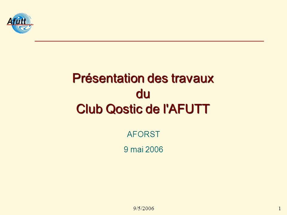 9/5/20061 Présentation des travaux du Club Qostic de l AFUTT AFORST 9 mai 2006