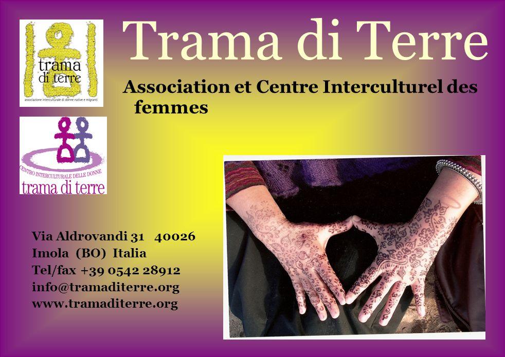 Trama di Terre Association et Centre Interculturel des femmes Via Aldrovandi 31 40026 Imola (BO) Italia Tel/fax +39 0542 28912 info@tramaditerre.org www.tramaditerre.org