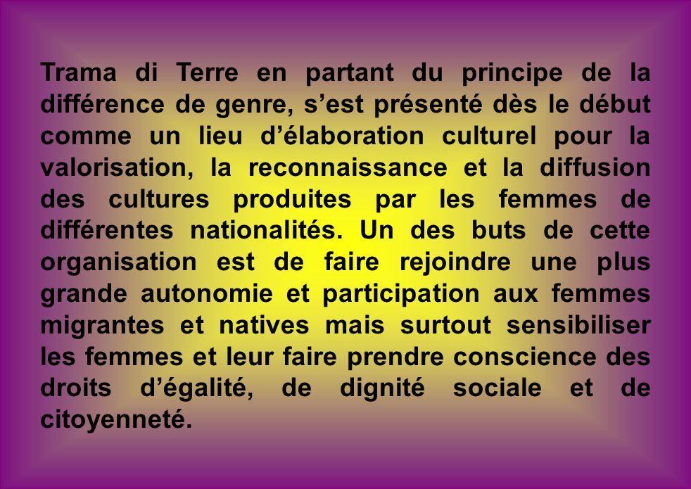 Trama di Terre en partant du principe de la différence de genre, sest présenté dès le début comme un lieu délaboration culturel pour la valorisation,