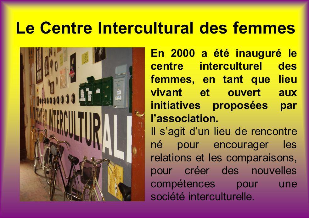 Le Centre Intercultural des femmes En 2000 a été inauguré le centre interculturel des femmes, en tant que lieu vivant et ouvert aux initiatives proposées par lassociation.