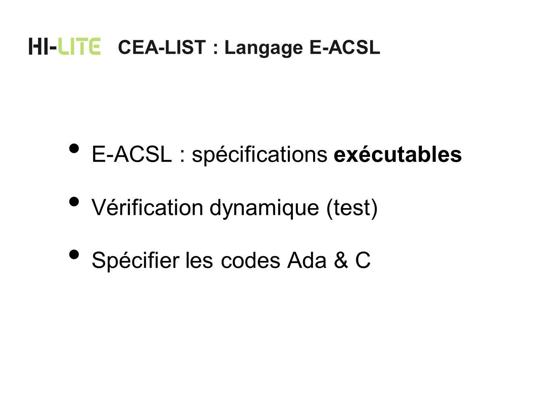 CEA-LIST : Langage E-ACSL E-ACSL : spécifications exécutables Vérification dynamique (test) Spécifier les codes Ada & C