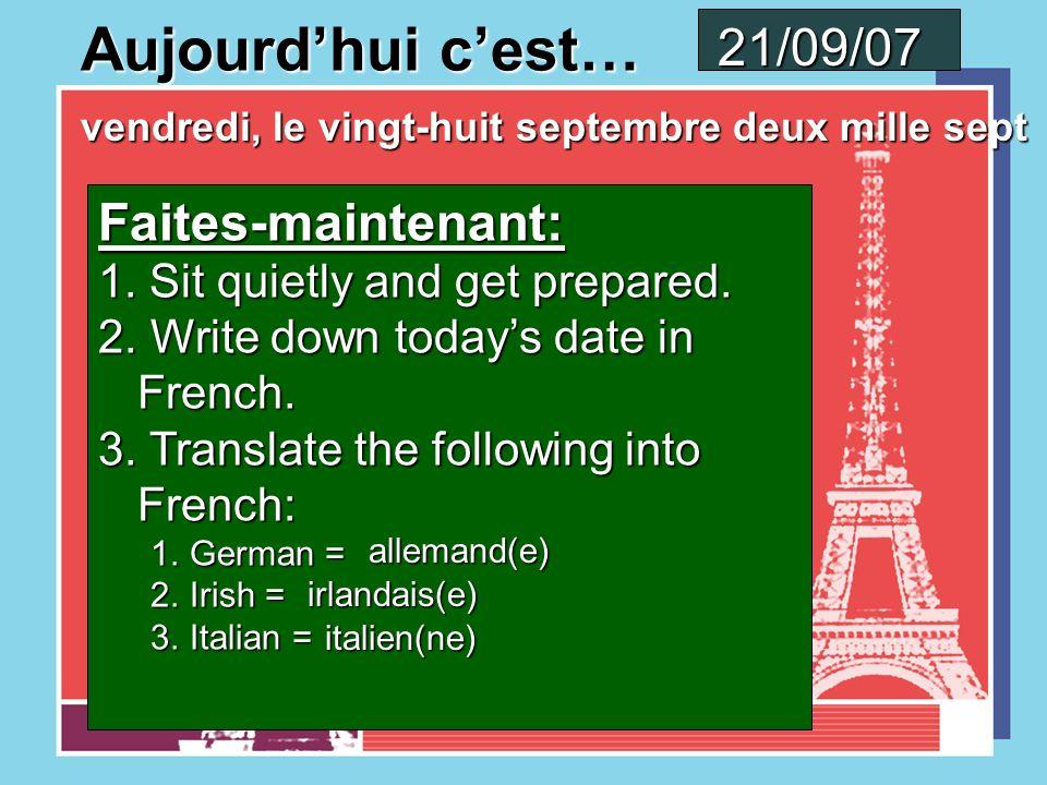 Aujourdhui cest… jeudi, le vingt-sept septembre deux mille sept 20/09/07 Faites-maintenant: 1.