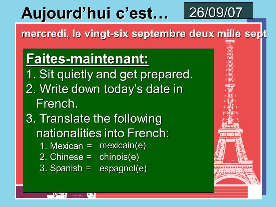 Aujourdhui cest… mardi, le vingt-cinq septembre deux mille sept 25/09/07 Faites-maintenant: 1.