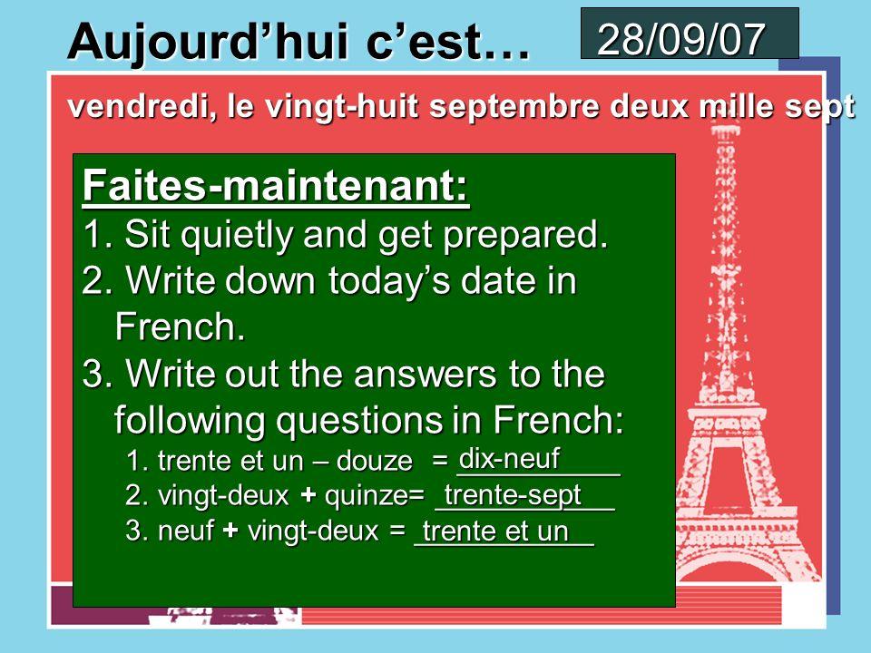Aujourdhui cest… jeudi, le vingt-sept septembre deux mille sept 27/09/07 Faites-maintenant: 1.