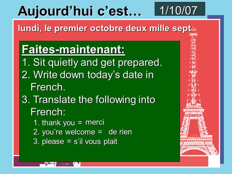 Aujourdhui cest… vendredi, le vingt-huit septembre deux mille sept 28/09/07 Faites-maintenant: 1.