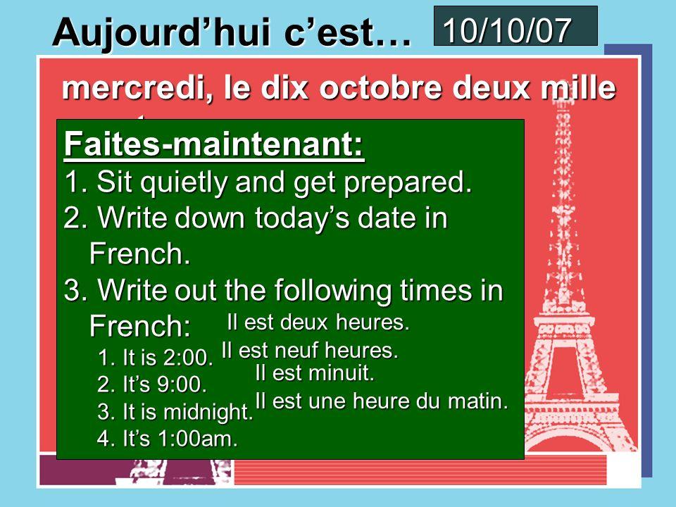 Aujourdhui cest… mardi, le neuf octobre deux mille sept mardi, le neuf octobre deux mille sept Faites-maintenant: 1.
