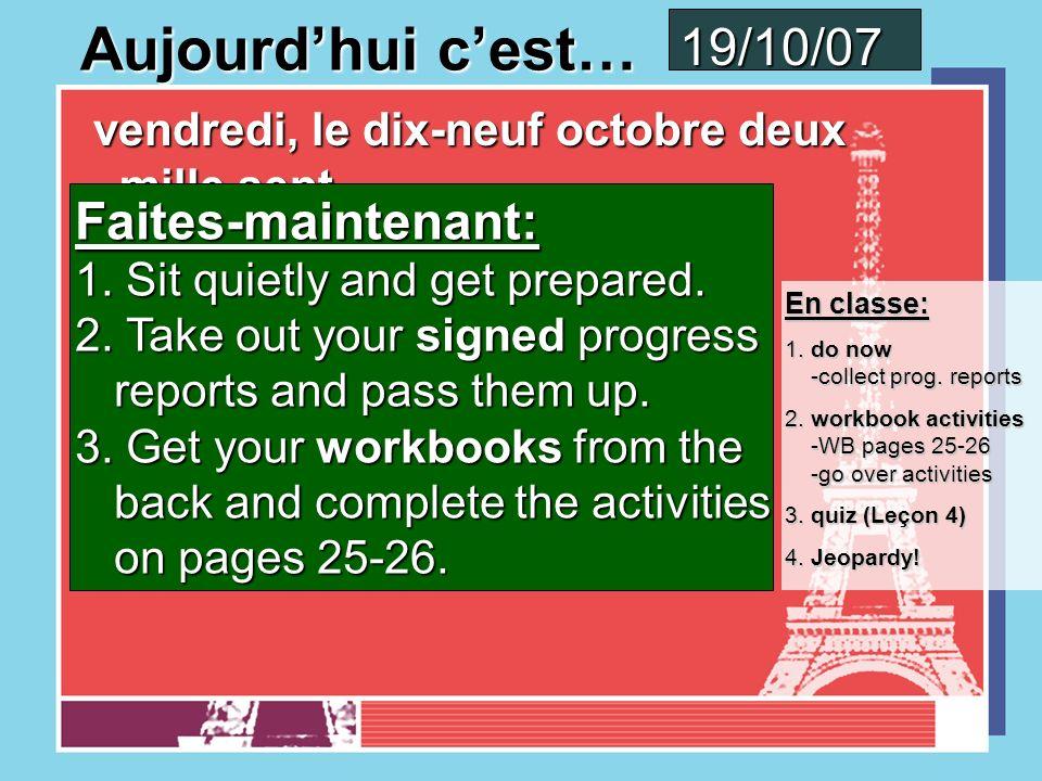 Aujourdhui cest… jeudi, le dix-huit octobre deux mille sept jeudi, le dix-huit octobre deux mille sept 18/10/07 En classe: 1.