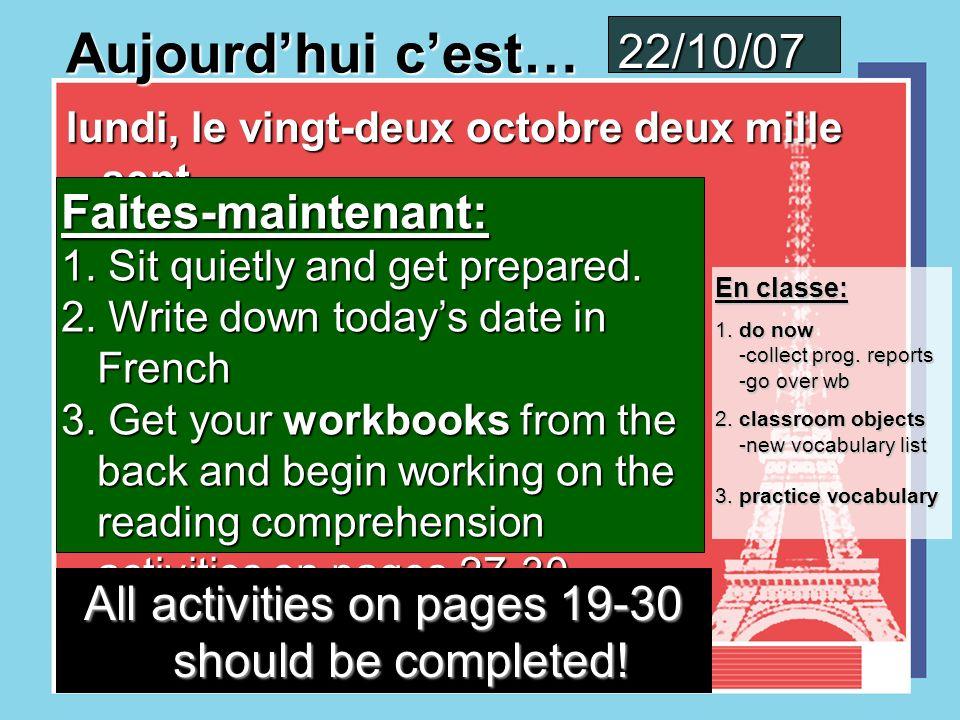 Aujourdhui cest… vendredi, le dix-neuf octobre deux mille sept vendredi, le dix-neuf octobre deux mille sept 19/10/07 En classe: 1.