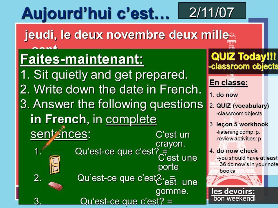 Aujourdhui cest… jeudi, le premier novembre deux mille sept jeudi, le premier novembre deux mille sept 1/11/07 1/11/07 En classe: 1.