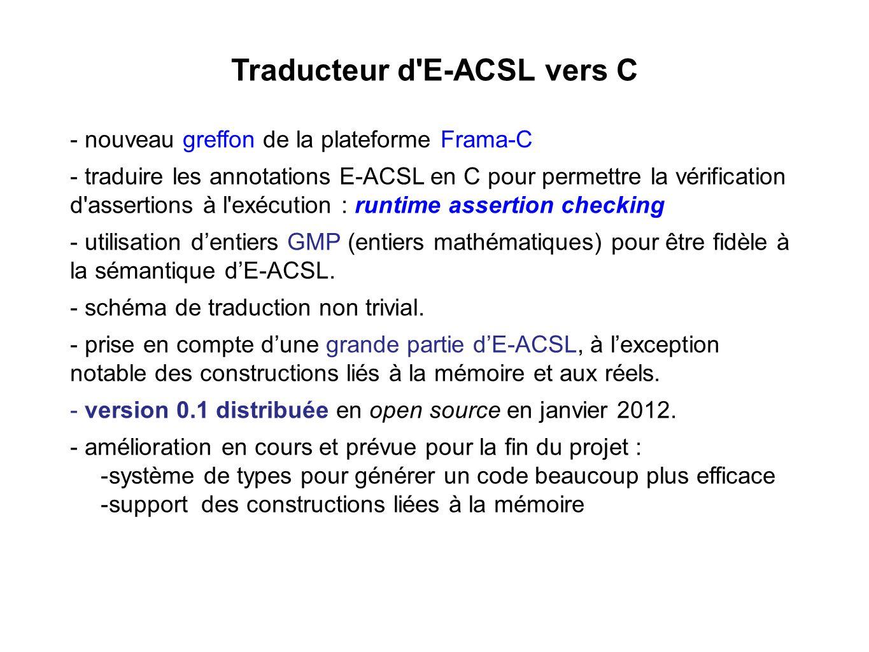 Traducteur d'E-ACSL vers C - nouveau greffon de la plateforme Frama-C - traduire les annotations E-ACSL en C pour permettre la vérification d'assertio