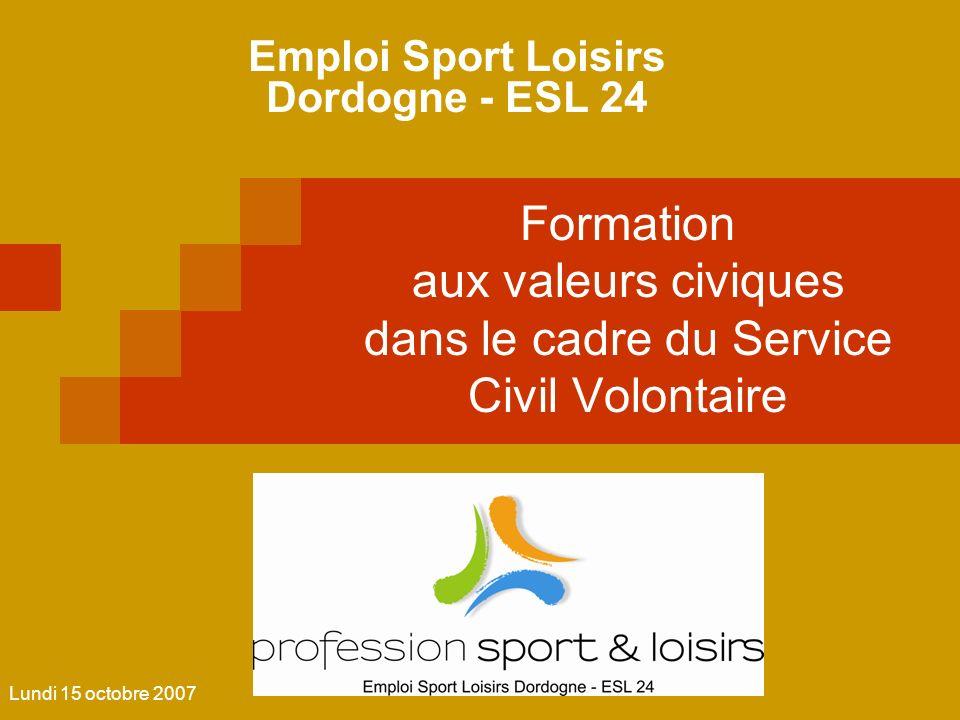 Formation aux valeurs civiques dans le cadre du Service Civil Volontaire Emploi Sport Loisirs Dordogne - ESL 24 Lundi 15 octobre 2007