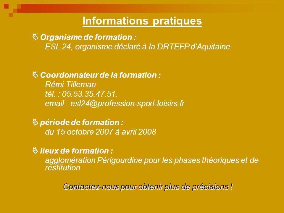 Informations pratiques Organisme de formation : ESL 24, organisme déclaré à la DRTEFP dAquitaine Coordonnateur de la formation : Rémi Tilleman tél.