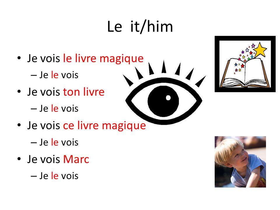 Le it/him Je vois le livre magique – Je le vois Je vois ton livre – Je le vois Je vois ce livre magique – Je le vois Je vois Marc – Je le vois