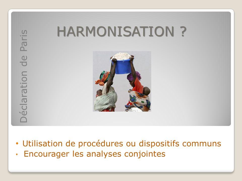 HARMONISATION ? Utilisation de procédures ou dispositifs communs Encourager les analyses conjointes Déclaration de Paris