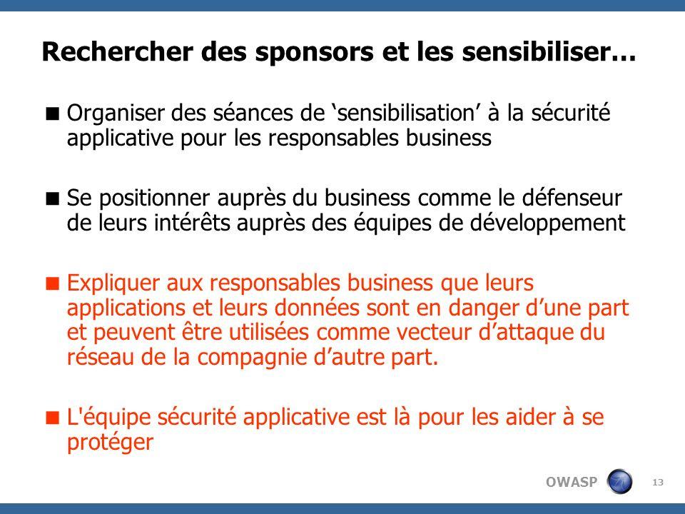 OWASP 13 Rechercher des sponsors et les sensibiliser… Organiser des séances de sensibilisation à la sécurité applicative pour les responsables busines