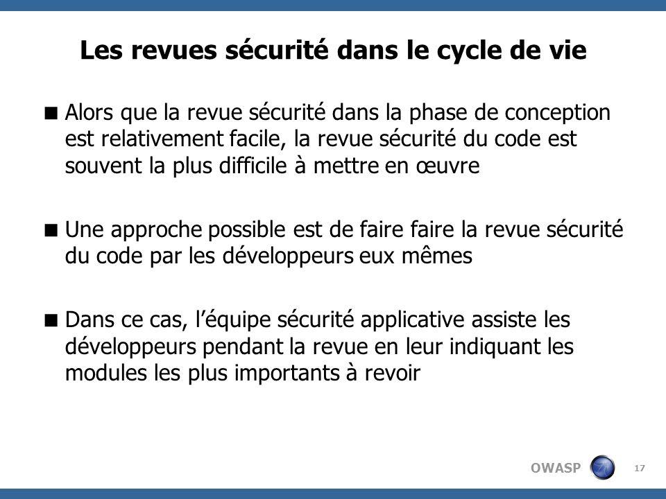 OWASP 17 Les revues sécurité dans le cycle de vie Alors que la revue sécurité dans la phase de conception est relativement facile, la revue sécurité d