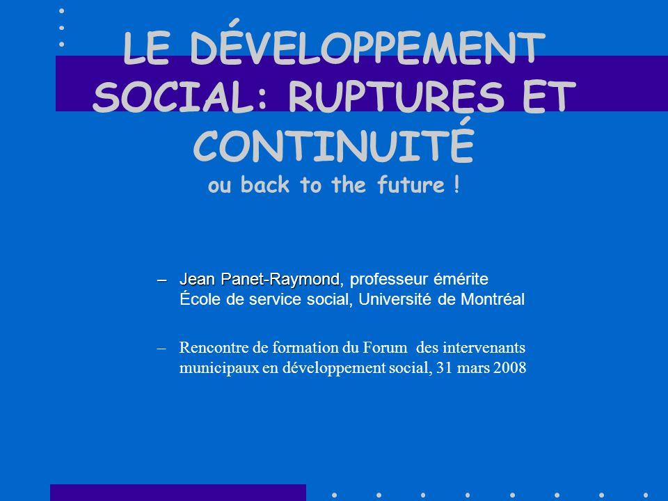 1990 au Québec (suite) 1997 : Loi sur le soutien au développement local et régional 1996-98 : Les forums sur le développement social ont lieu partout et culminent par le Forum national sur le développement social: lien entre le social et léconomique CSBE (1998)