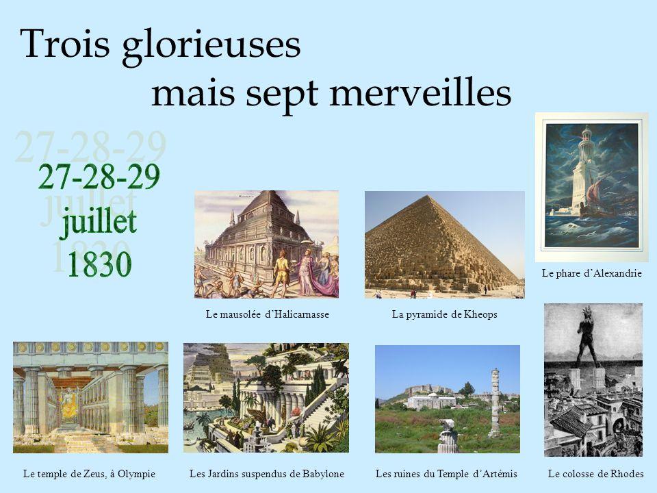 Trois glorieuses mais sept merveilles Le temple de Zeus, à Olympie Le phare dAlexandrie Le mausolée dHalicarnasse Les Jardins suspendus de Babylone La