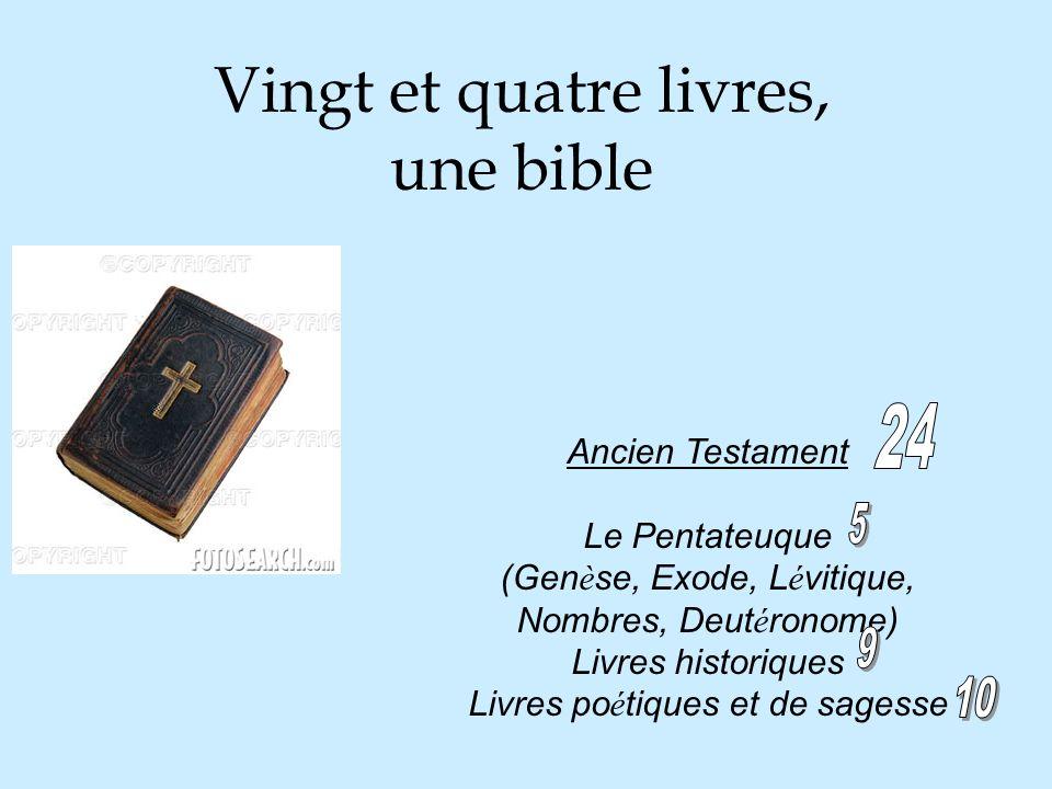 Vingt et quatre livres, une bible Ancien Testament Le Pentateuque (Gen è se, Exode, L é vitique, Nombres, Deut é ronome) Livres historiques Livres po