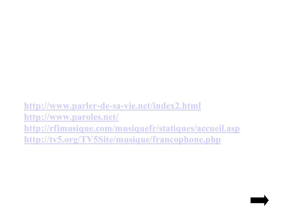 http://www.parler-de-sa-vie.net/index2.html http://www.paroles.net/ http://rfimusique.com/musiquefr/statiques/accueil.asp http://tv5.org/TV5Site/musiq