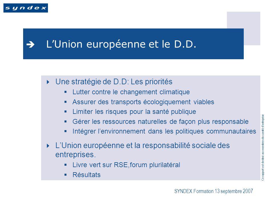 Ce rapport est destiné aux membres du comité dentreprise SYNDEX Formation 13 septembre 2007 LUnion européenne et le D.D.