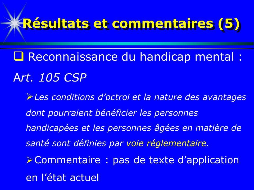 Résultats et commentaires (5) Reconnaissance du handicap mental : Art. 105 CSP Les conditions doctroi et la nature des avantages dont pourraient bénéf