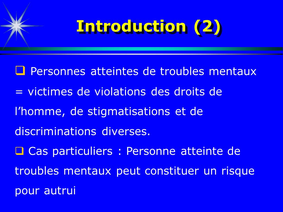 Introduction (2) Personnes atteintes de troubles mentaux = victimes de violations des droits de lhomme, de stigmatisations et de discriminations diver