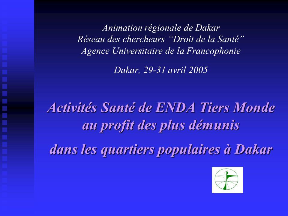 Activités Santé de ENDA Tiers Monde au profit des plus démunis dans les quartiers populaires à Dakar Animation régionale de Dakar Réseau des chercheur