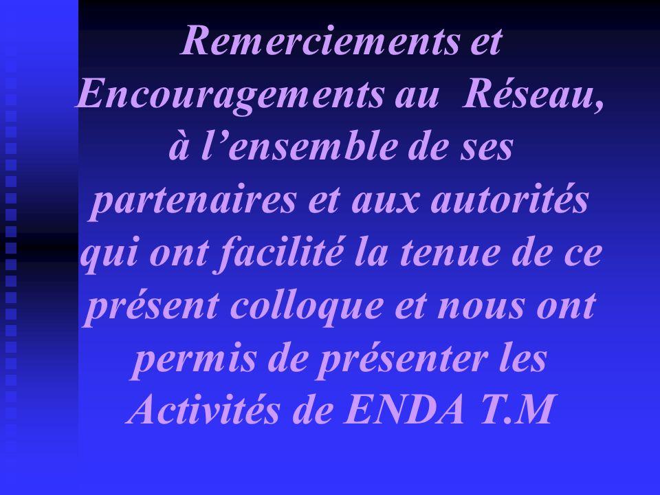 Remerciements et Encouragements au Réseau, à lensemble de ses partenaires et aux autorités qui ont facilité la tenue de ce présent colloque et nous on