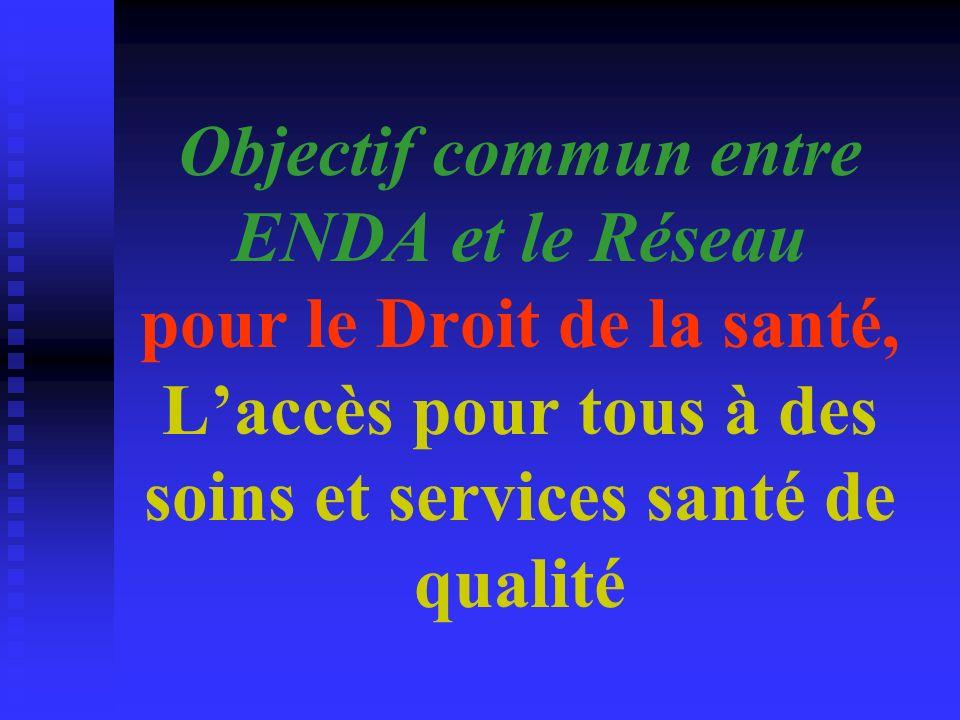 Objectif commun entre ENDA et le Réseau pour le Droit de la santé, Laccès pour tous à des soins et services santé de qualité
