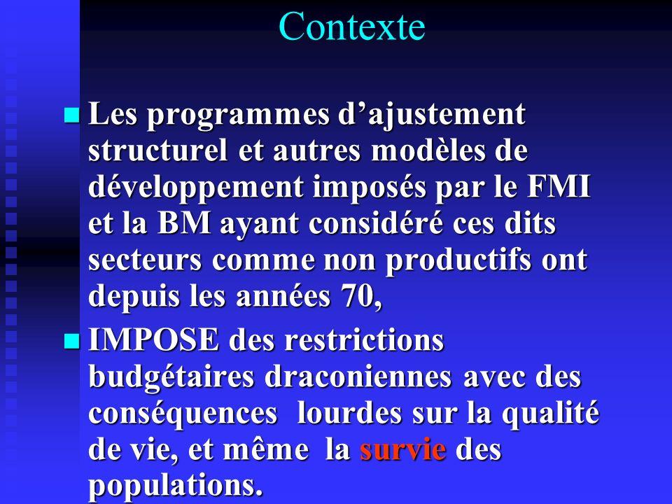 Contexte Les programmes dajustement structurel et autres modèles de développement imposés par le FMI et la BM ayant considéré ces dits secteurs comme