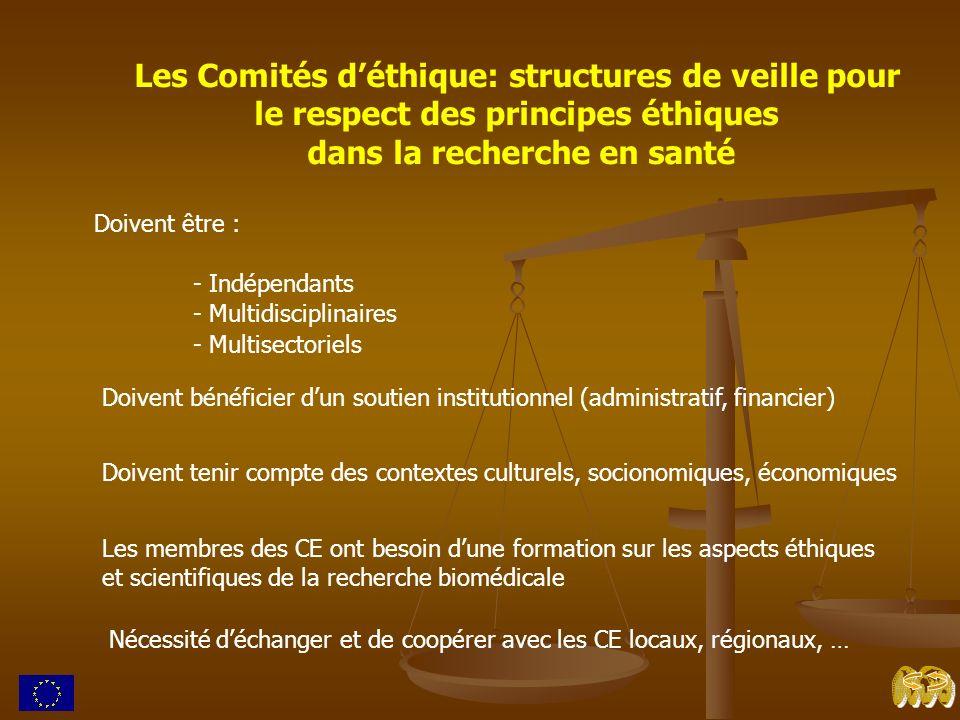 Les Comités déthique: structures de veille pour le respect des principes éthiques dans la recherche en santé Doivent être : - Indépendants - Multidisc