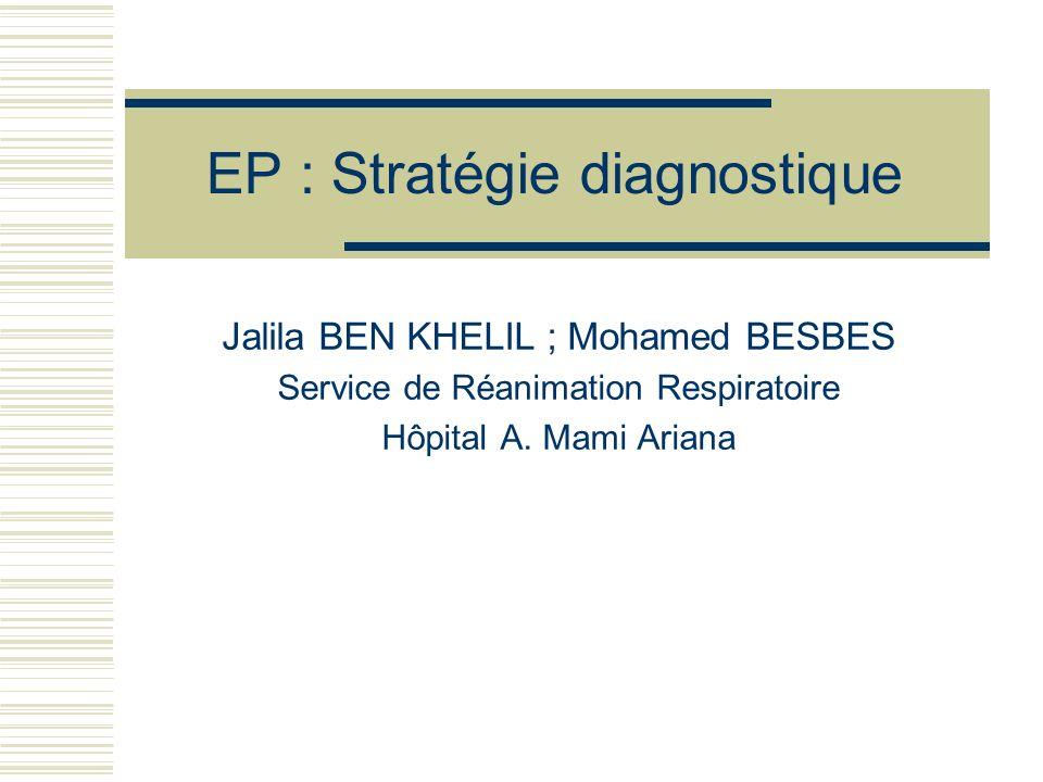 EP : Stratégie diagnostique Jalila BEN KHELIL ; Mohamed BESBES Service de Réanimation Respiratoire Hôpital A. Mami Ariana
