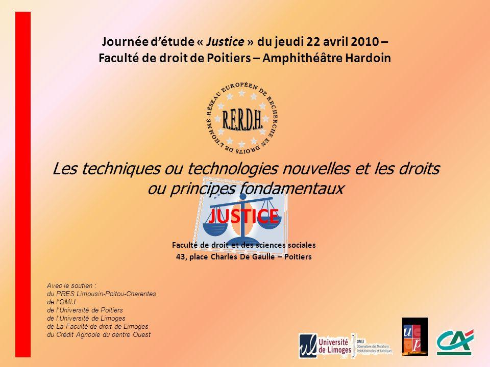 Les techniques ou technologies nouvelles et les droits ou principes fondamentaux JUSTICE Faculté de droit et des sciences sociales 43, place Charles D