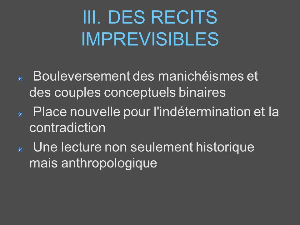 III. DES RECITS IMPREVISIBLES Bouleversement des manichéismes et des couples conceptuels binaires Place nouvelle pour l'indétermination et la contradi