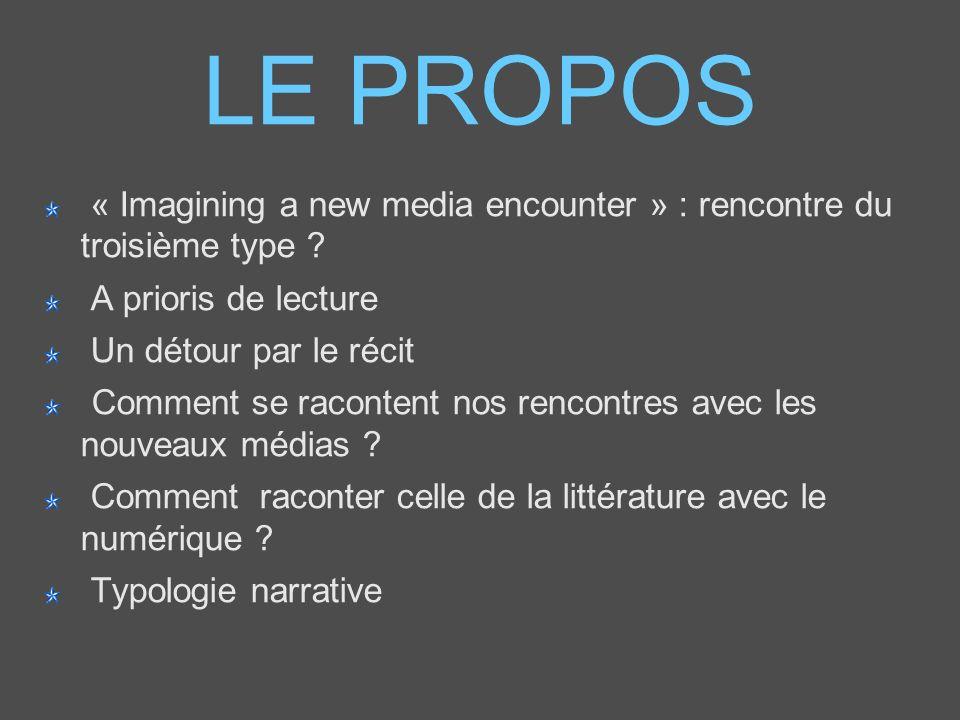 LE PROPOS « Imagining a new media encounter » : rencontre du troisième type ? A prioris de lecture Un détour par le récit Comment se racontent nos ren