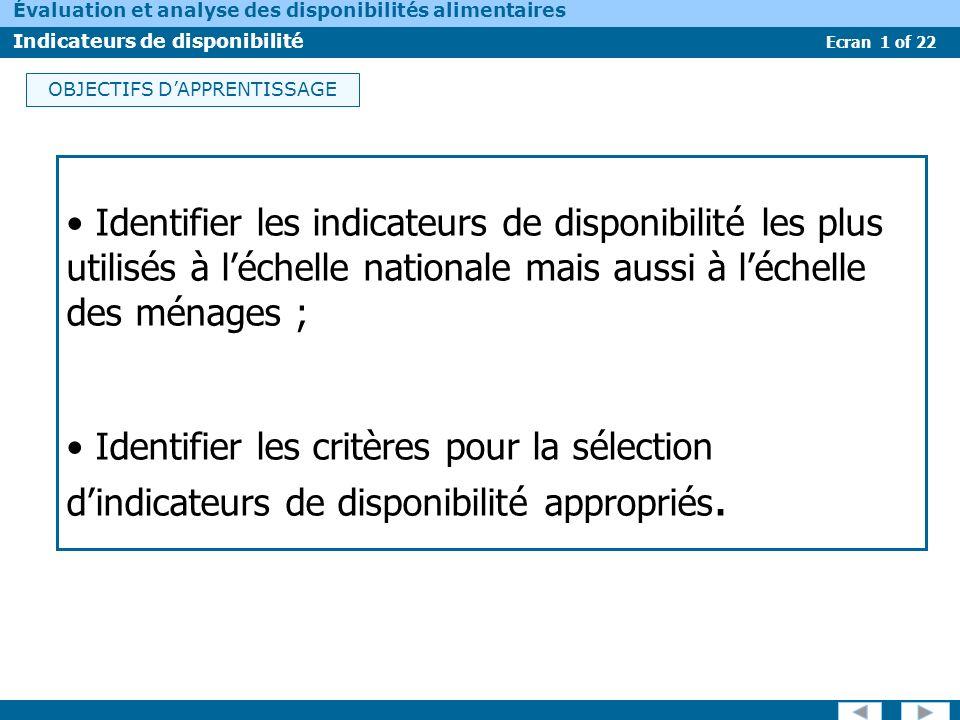 Ecran 1 of 22 Évaluation et analyse des disponibilités alimentaires Indicateurs de disponibilité OBJECTIFS DAPPRENTISSAGE Identifier les indicateurs d