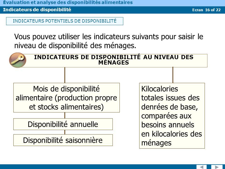 Ecran 16 of 22 Évaluation et analyse des disponibilités alimentaires Indicateurs de disponibilité INDICATEURS DE DISPONIBILITÉ AU NIVEAU DES MÉNAGES V