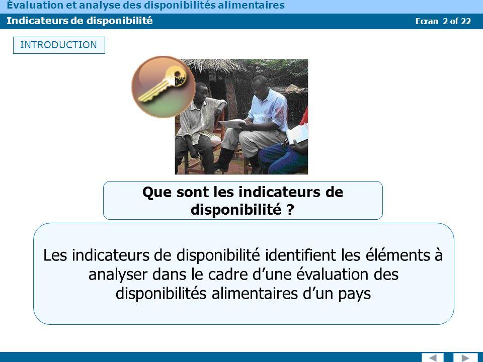 Ecran 2 of 22 Évaluation et analyse des disponibilités alimentaires Indicateurs de disponibilité INTRODUCTION Les indicateurs de disponibilité identif
