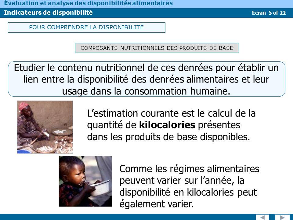 Ecran 5 of 22 Évaluation et analyse des disponibilités alimentaires Indicateurs de disponibilité COMPOSANTS NUTRITIONNELS DES PRODUITS DE BASE Comme l