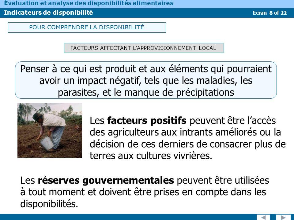 Ecran 8 of 22 Évaluation et analyse des disponibilités alimentaires Indicateurs de disponibilité FACTEURS AFFECTANT LAPPROVISIONNEMENT LOCAL Penser à