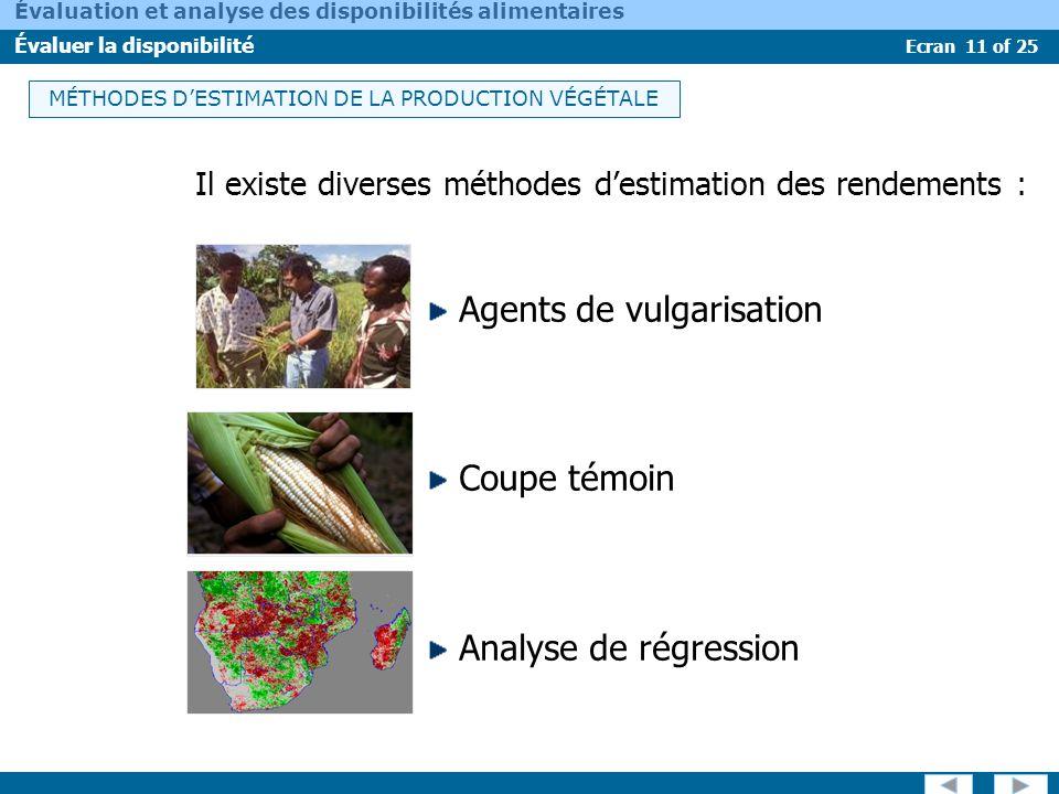 Ecran 11 of 25 Évaluation et analyse des disponibilités alimentaires Évaluer la disponibilité Il existe diverses méthodes destimation des rendements :