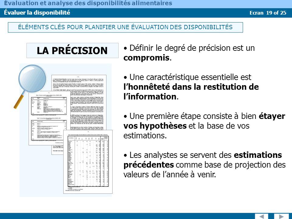 Ecran 19 of 25 Évaluation et analyse des disponibilités alimentaires Évaluer la disponibilité LA PRÉCISION Définir le degré de précision est un compro