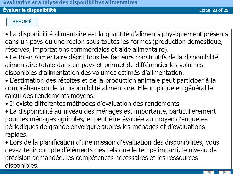 Ecran 22 of 25 Évaluation et analyse des disponibilités alimentaires Évaluer la disponibilité La disponibilité alimentaire est la quantité daliments p