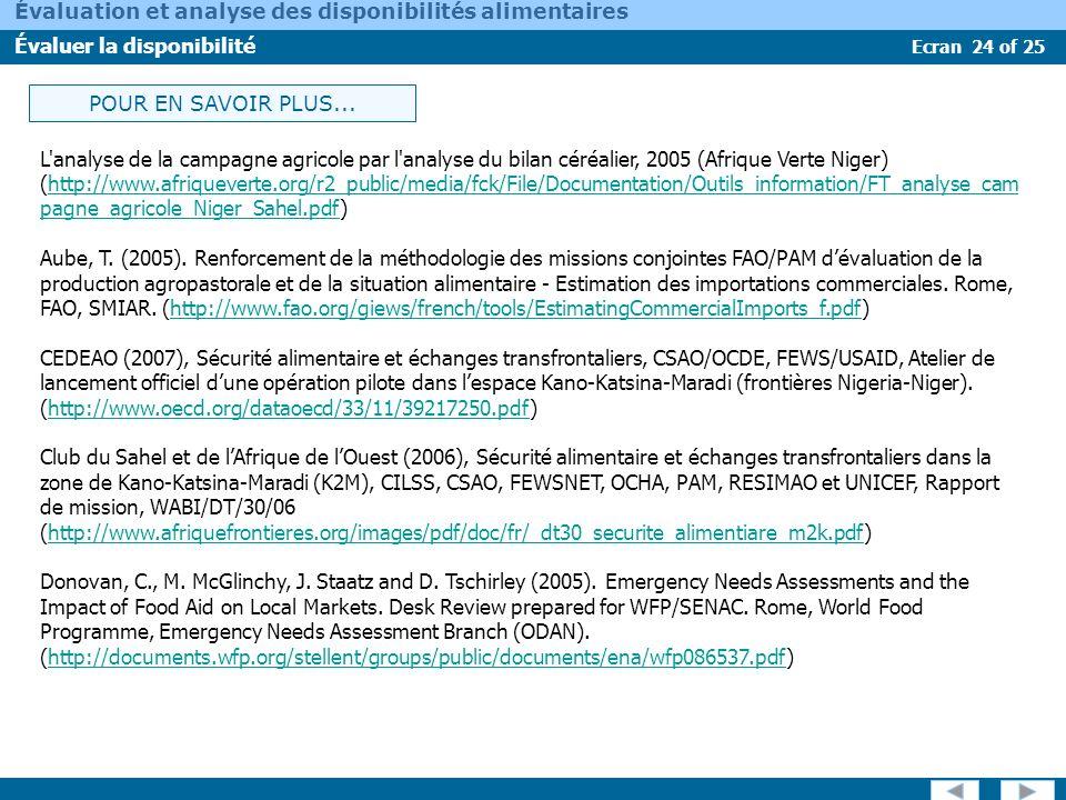 Ecran 24 of 25 Évaluation et analyse des disponibilités alimentaires Évaluer la disponibilité POUR EN SAVOIR PLUS... L'analyse de la campagne agricole